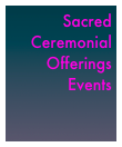 Sacred  Ceremonial Offerings Events